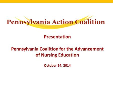 Presentation Pennsylvania Coalition for the Advancement of Nursing Education October 14, 2014.