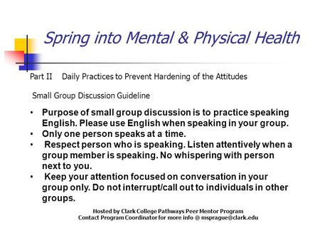 Spring into Mental & Physical Health Part IIDaily Practices to Prevent Hardening of the Attitudes Small Group Discussion Guideline Purpose of small group.