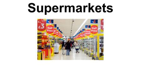 Supermarkets. Which supermarkets do you know? In your teams try to identify these supermarkets. Which country are they from? Do they have stores in China?