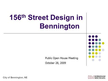 156 th Street Design in Bennington Public Open House Meeting October 28, 2009 City of Bennington, NE.