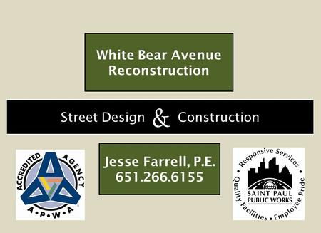 Street Design Construction White Bear Avenue Reconstruction Jesse Farrell, P.E. 651.266.6155 &