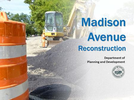 Madison Avenue Reconstruction Department of Planning and Development.