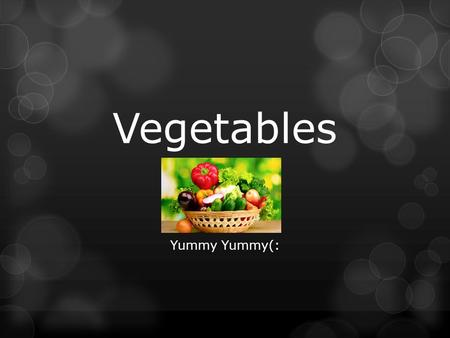 Vegetables Yummy Yummy(:. Grouping Vegetables Part of the Plant:  Seeds- Corn, peas, beans  Leaves- Spinach, cabbage, lettuce, bean sprouts  Stem-