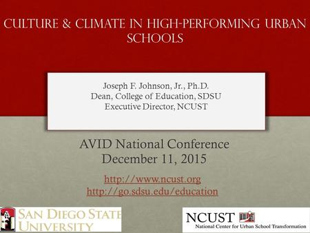 Culture & Climate in High-Performing Urban Schools AVID National Conference December 11, 2015 Joseph F. Johnson, Jr., Ph.D. Dean, College of Education,