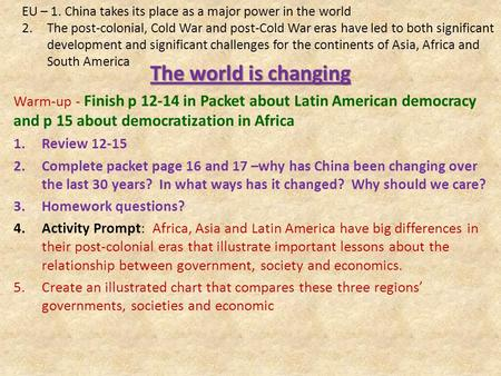 The world is changing Warm-up - Finish p 12-14 in Packet about Latin American democracy and p 15 about democratization in Africa 1.Review 12-15 2.Complete.