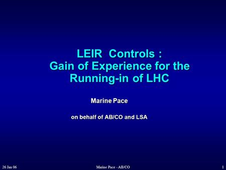 26 Jan 06Marine Pace - AB/CO1 LEIR Controls : Gain of Experience for the Running-in of LHC Marine Pace on behalf of AB/CO and LSA.