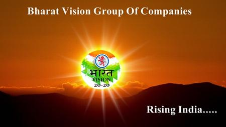Bharat Vision Group Of Companies......... Coming together is a beginning; keeping together is progress working together is success. Swapnesh Khamele.