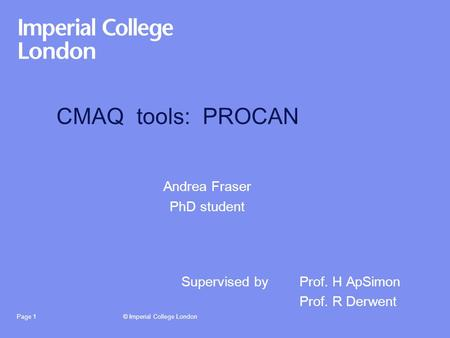 © Imperial College LondonPage 1 CMAQ tools: PROCAN Andrea Fraser PhD student Supervised byProf. H ApSimon Prof. R Derwent.