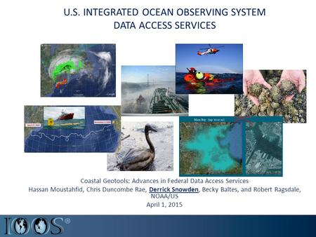 U.S. INTEGRATED OCEAN OBSERVING SYSTEM DATA ACCESS SERVICES Coastal Geotools: Advances in Federal Data Access Services Hassan Moustahfid, Chris Duncombe.