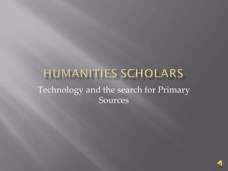 Technology and the search for Primary Sources.