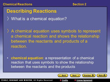 Section 2Chemical Reactions Describing Reactions 〉 What is a chemical equation? 〉 A chemical equation uses symbols to represent a chemical reaction and.