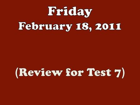 No Bell Ringer Today. We will have a test next Tuesday.