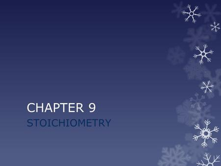 CHAPTER 9 STOICHIOMETRY. 9.1 & 9.2 INTRODUCTION TO STOICHIOMETRY AND IDEAL STOICHIOMETRIC CALCULATIONS.
