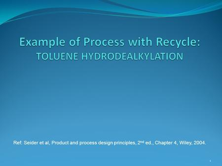 Example of Process with Recycle: TOLUENE HYDRODEALKYLATION