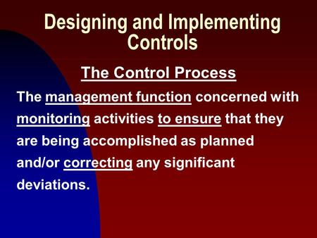 1 Designing and Implementing Controls The Control Process The management function concerned with monitoring activities to ensure that they are being accomplished.