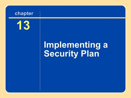 Author name here for Edited books chapter 13 Implementing a Security Plan 13 Implementing a Security Plan chapter.