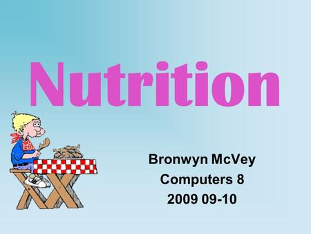 Nutrition Bronwyn McVey Computers 8 2009 09-10 Carbohydrates Major and fastest source of energy Give body and brain energy 2 major types: simple and.