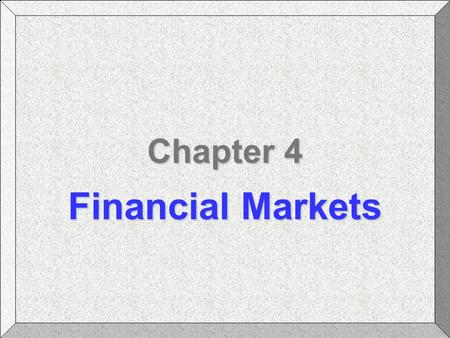 Chapter 4 Financial Markets. Chapter 4: Financial MarketsBlanchard: Macroeconomics Slide #2 Financial Markets What determines interest rates How the Federal.