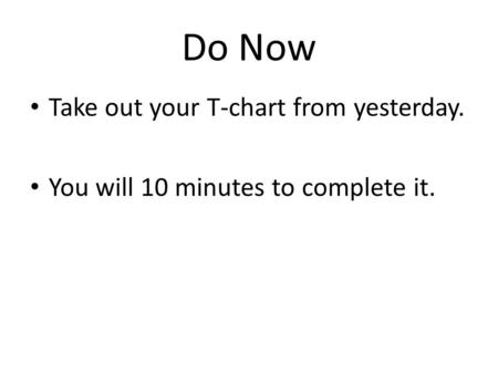 Do Now Take out your T-chart from yesterday. You will 10 minutes to complete it.