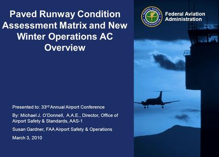 Presented to: 33 rd Annual Airport Conference By: Michael J. O'Donnell, A.A.E., Director, Office of Airport Safety & Standards, AAS-1 Susan Gardner, FAA.