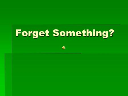 Forget Something? Everyone experiences loss of memory from time to time. Advertisement.