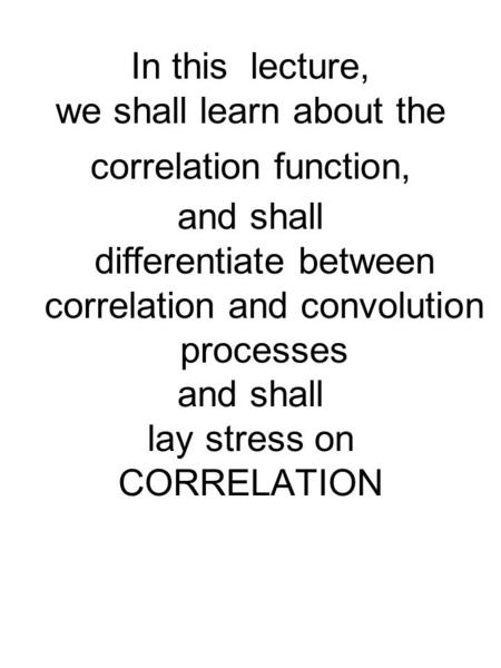 and shall lay stress on CORRELATION