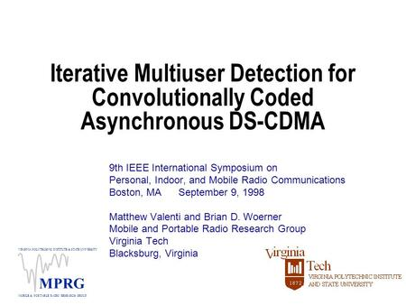 VIRGINIA POLYTECHNIC INSTITUTE & STATE UNIVERSITY MOBILE & PORTABLE RADIO RESEARCH GROUP MPRG Iterative Multiuser Detection for Convolutionally Coded Asynchronous.