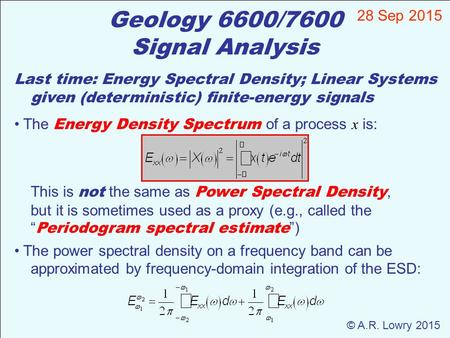 Geology 6600/7600 Signal Analysis 28 Sep 2015 © A.R. Lowry 2015 Last time: Energy Spectral Density; Linear Systems given (deterministic) finite-energy.