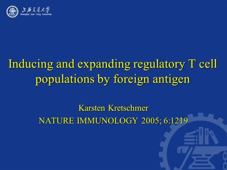 Inducing and expanding regulatory T cell populations by foreign antigen Karsten Kretschmer NATURE IMMUNOLOGY 2005; 6:1219.