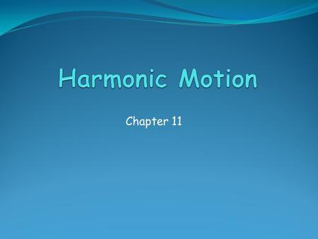 Chapter 11. Harmonic Motion Learn about harmonic motion and how it is fundamental to understanding natural processes. Use harmonic motion to keep accurate.