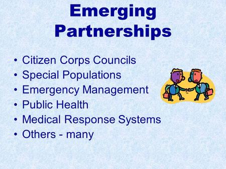 Emerging Partnerships Citizen Corps Councils Special Populations Emergency Management Public Health Medical Response Systems Others - many.