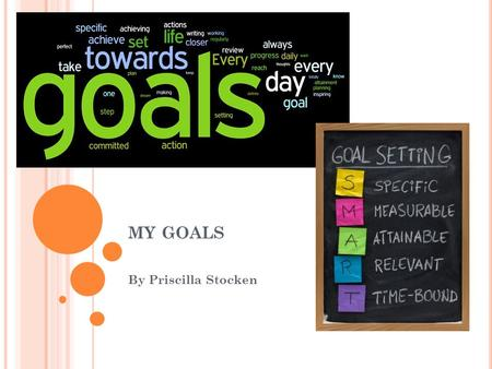 MY GOALS By Priscilla Stocken. G OAL #1 IS TO LEARN ALL OF THE NOTES FOR MY FLUTE IN BAND. My target date is at the end of the year. The 3 steps for me.