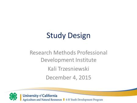 Study Design Research Methods Professional Development Institute Kali Trzesniewski December 4, 2015.