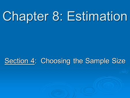 Chapter 8: Estimation Section 4: Choosing the Sample Size.