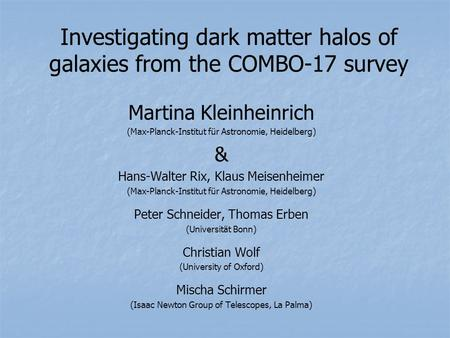 Investigating dark matter halos of galaxies from the COMBO-17 survey Martina Kleinheinrich (Max-Planck-Institut für Astronomie, Heidelberg) & Hans-Walter.