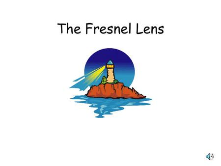 The Fresnel Lens. In 1822 the Fresnel lens was invented. An unlimited number of flashing combinations, could be produced. Ships found the lights to be.