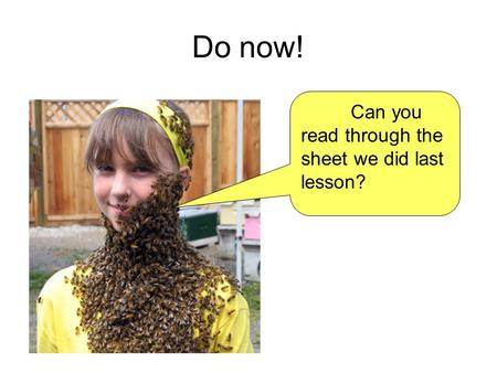 Do now! Can you read through the sheet we did last lesson?