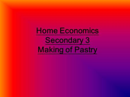 Home Economics Secondary 3 Making of Pastry. types of pastry 1. Choux pastry 2. Phyllo pastry 3. puff pastry.