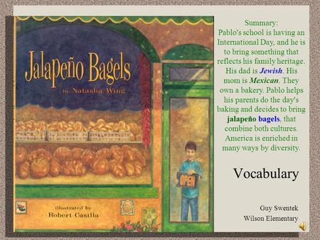 Vocabulary Guy Swentek Wilson Elementary Summary: jalapeño bagels Pablo's school is having an International Day, and he is to bring something that reflects.