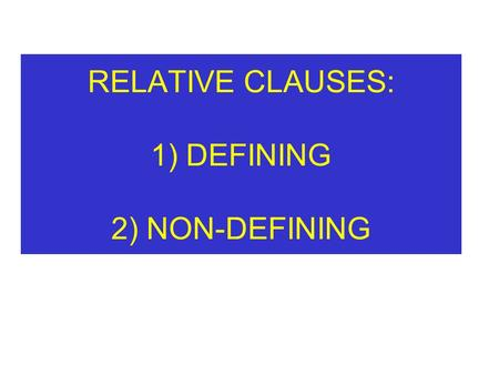 RELATIVE CLAUSES: 1) DEFINING 2) NON-DEFINING. DEFINING RELATIVE CLAUSES (DR)‏ SHE LIKES PEOPLE WHO ALWAYS TELL THE TRUTH.
