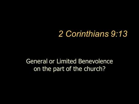 2 Corinthians 9:13 General or Limited Benevolence on the part of the church?