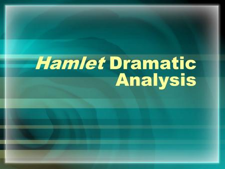 Hamlet Dramatic Analysis