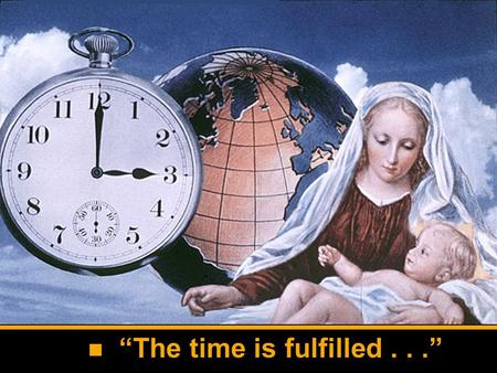 """The time is fulfilled..."". 1. Babylon 2. Medo- Persia 3. Greece 4. Rome Our Day."