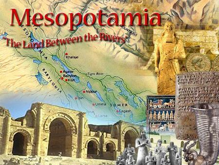 Mesopotamia (modern day Iraq) formed 7000 BC Farming and Cities  Used irrigation and built canals to control water  Surplus of food = fewer farmers.