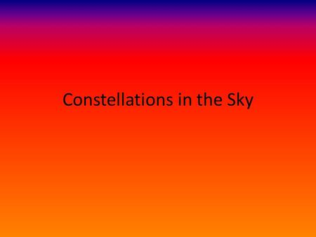 Constellations in the Sky. Constellation – one of the stellar patterns identified by name, usually of mythological gods, people, animals, or objects.