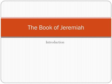 Introduction The Book of Jeremiah. Our Approach What is Jeremiah's intended audience? Jeremiah's primary audience is the Israelite people While other.