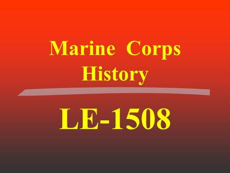 Marine Corps History LE-1508 Civil War to pre WWI 1861-1915 Pg. 17-39.