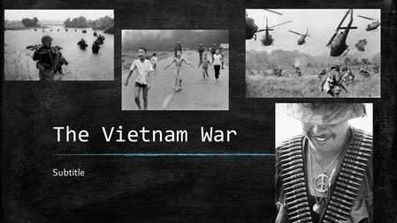 The Vietnam War Subtitle. Pre and Post WWII ▪ Before WWII, Vietnam was under the control of France. ▪ While living in China & the Soviet Union, Ho Chi.