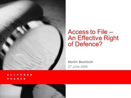Access to File – An Effective Right of Defence? Martin Bechtold 27 June 2005.