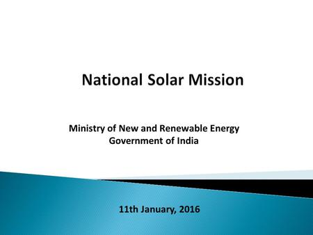 Ministry of New and Renewable Energy Government of India 1 11th January, 2016.